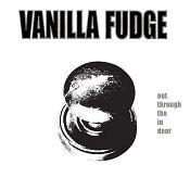 VANILLA FUDGE: Out Through The In Door